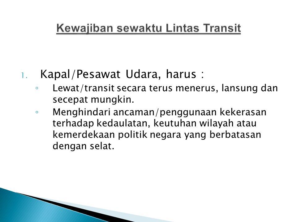 1.Kapal/Pesawat Udara, harus : ◦ Lewat/transit secara terus menerus, lansung dan secepat mungkin.