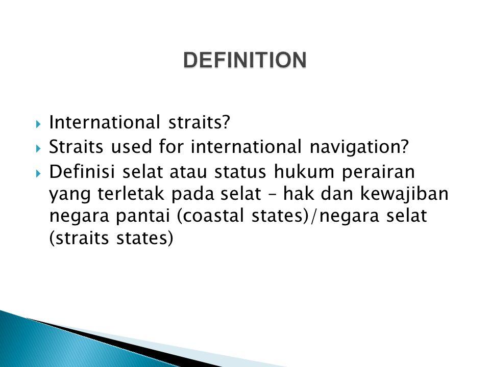  International straits. Straits used for international navigation.