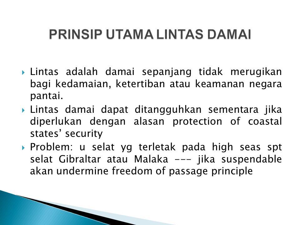  Lintas adalah damai sepanjang tidak merugikan bagi kedamaian, ketertiban atau keamanan negara pantai.