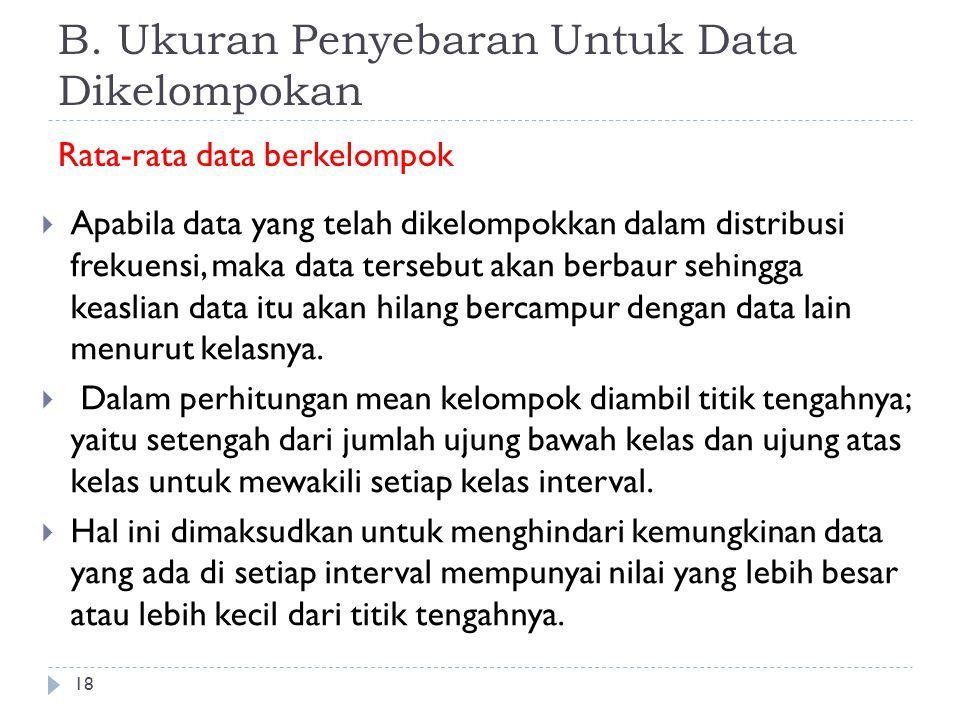B. Ukuran Penyebaran Untuk Data Dikelompokan Rata-rata data berkelompok 18  Apabila data yang telah dikelompokkan dalam distribusi frekuensi, maka da