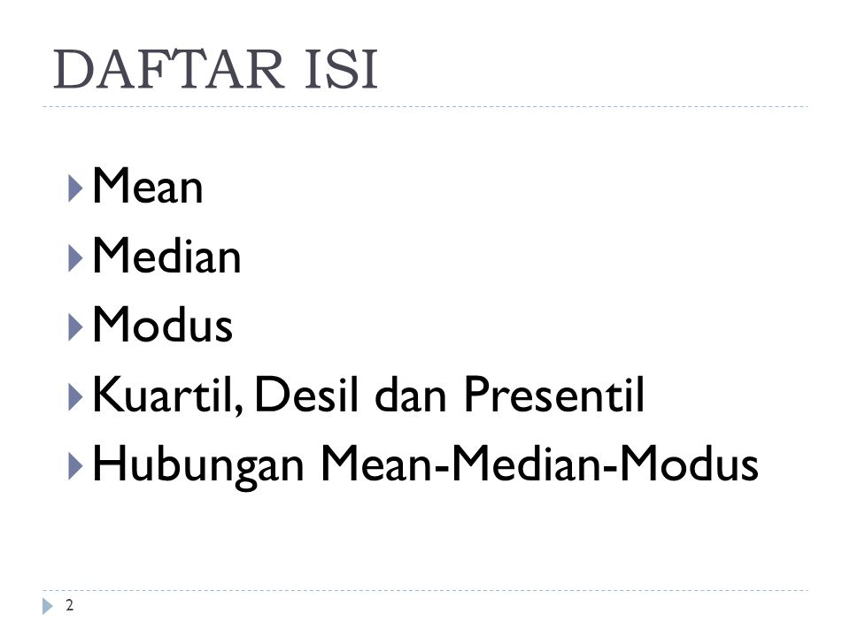 DAFTAR ISI  Mean  Median  Modus  Kuartil, Desil dan Presentil  Hubungan Mean-Median-Modus 2
