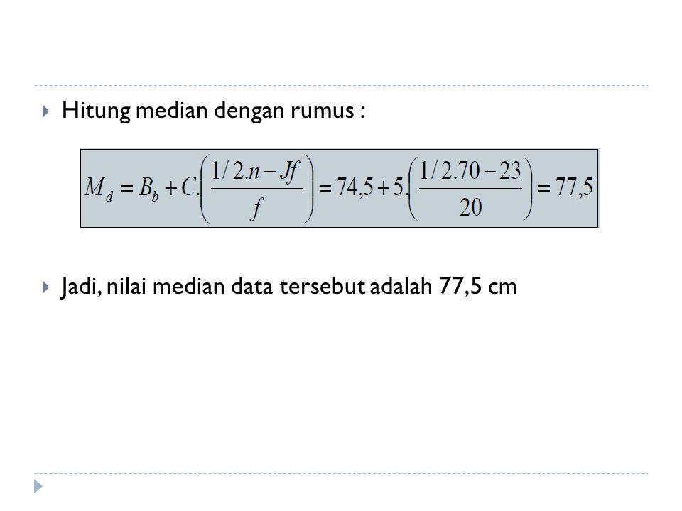  Hitung median dengan rumus :  Jadi, nilai median data tersebut adalah 77,5 cm