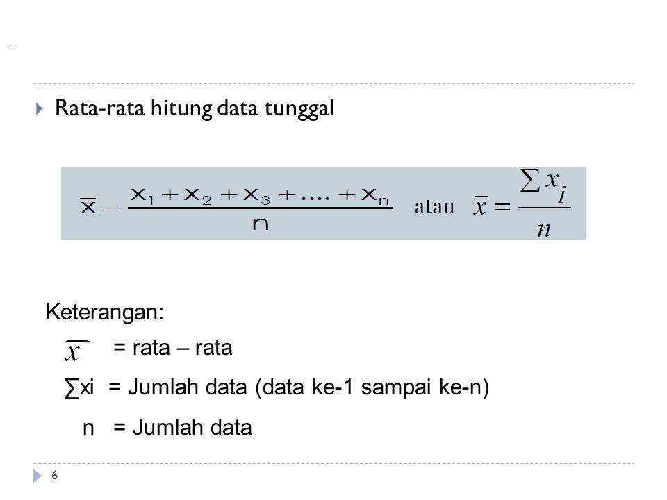  Rata-rata hitung data tunggal 6 = Keterangan: = rata – rata ∑xi = Jumlah data (data ke-1 sampai ke-n) n = Jumlah data
