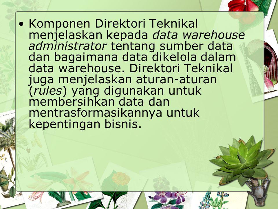 Komponen Direktori Teknikal menjelaskan kepada data warehouse administrator tentang sumber data dan bagaimana data dikelola dalam data warehouse. Dire