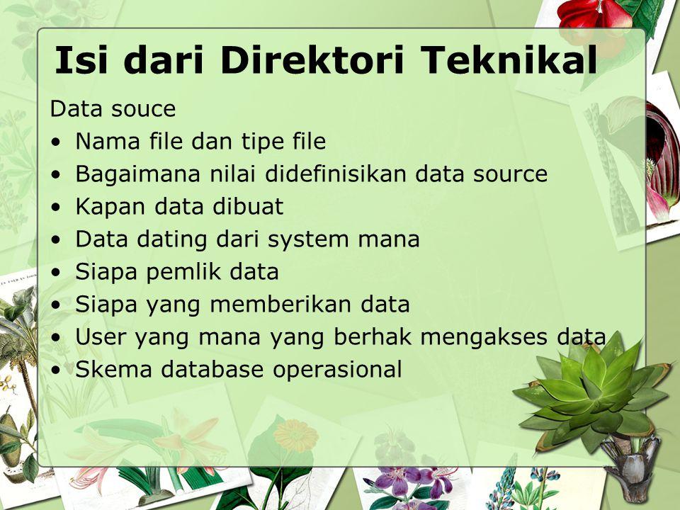 Isi dari Direktori Teknikal Data souce Nama file dan tipe file Bagaimana nilai didefinisikan data source Kapan data dibuat Data dating dari system man