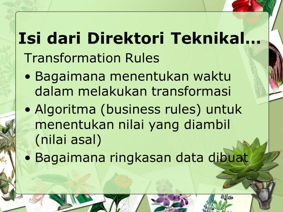 Isi dari Direktori Teknikal… Transformation Rules Bagaimana menentukan waktu dalam melakukan transformasi Algoritma (business rules) untuk menentukan