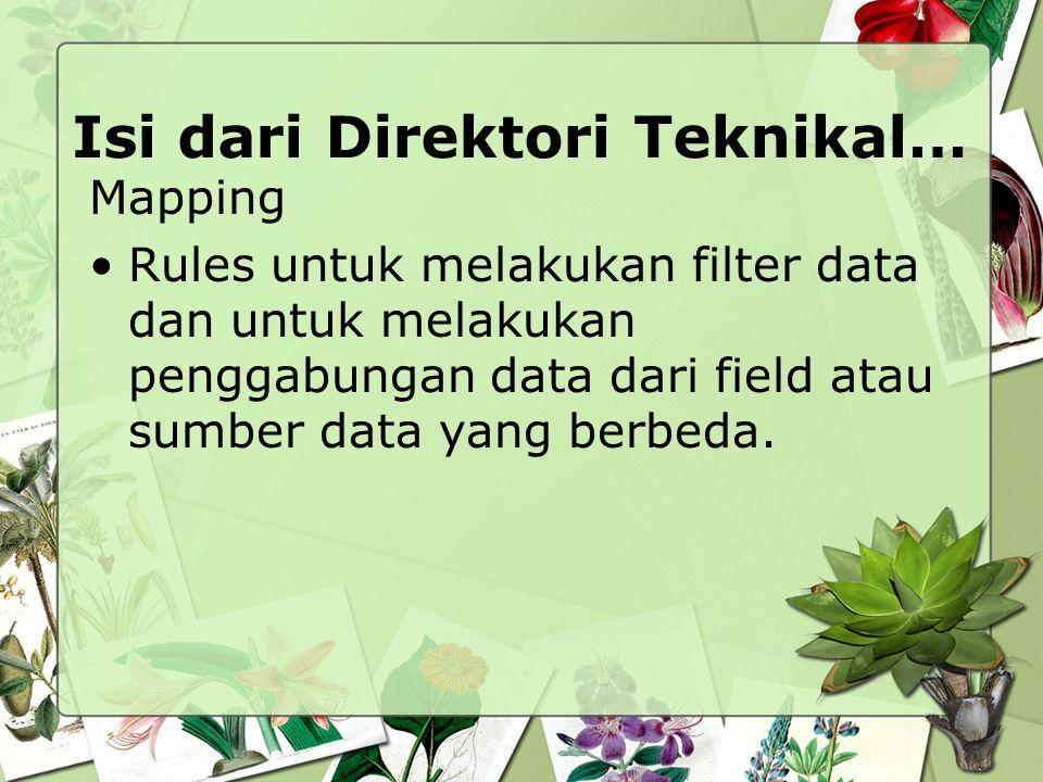 Isi dari Direktori Teknikal… Mapping Rules untuk melakukan filter data dan untuk melakukan penggabungan data dari field atau sumber data yang berbeda.