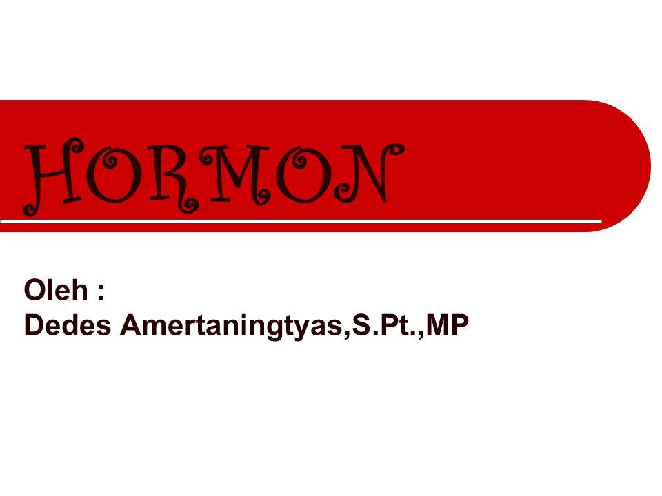 HORMON Oleh : Dedes Amertaningtyas,S.Pt.,MP