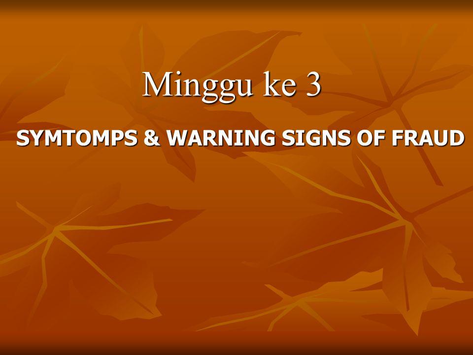 Minggu ke 3 SYMTOMPS & WARNING SIGNS OF FRAUD