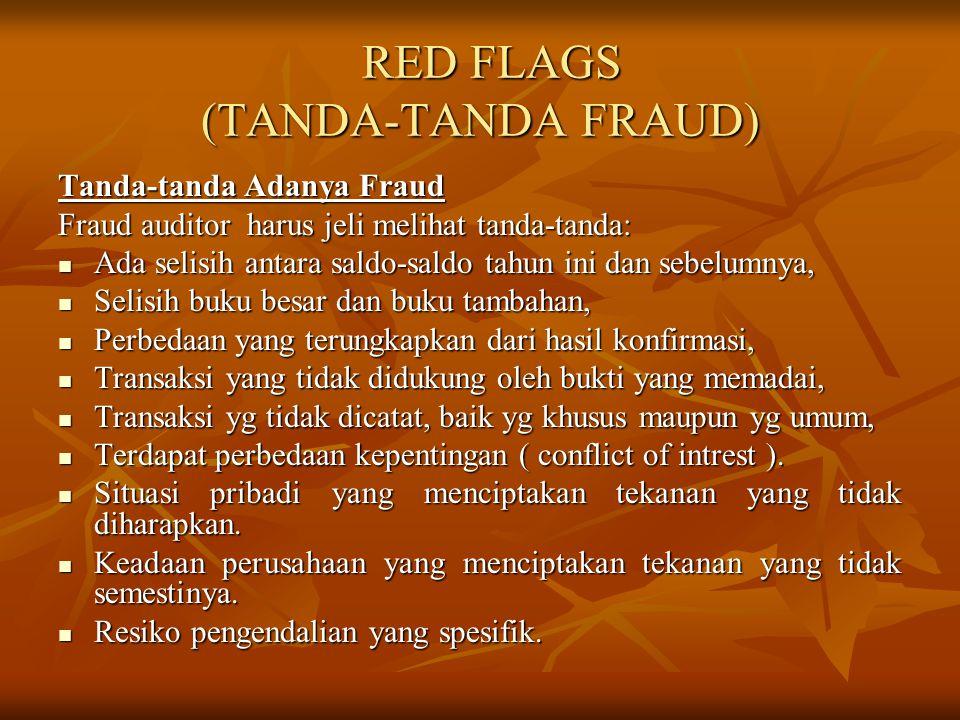 RED FLAGS (TANDA-TANDA FRAUD) RED FLAGS (TANDA-TANDA FRAUD) Tanda-tanda Adanya Fraud Fraud auditor harus jeli melihat tanda-tanda: Ada selisih antara