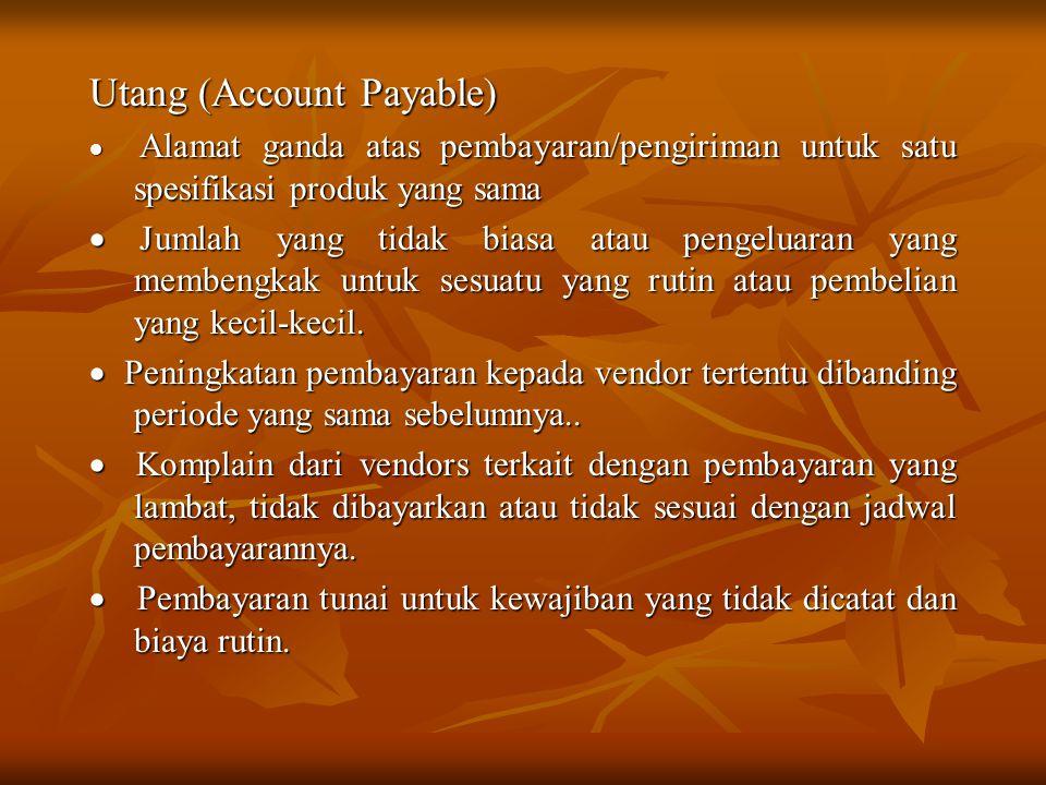 Utang (Account Payable)  Alamat ganda atas pembayaran/pengiriman untuk satu spesifikasi produk yang sama  Jumlah yang tidak biasa atau pengeluaran y