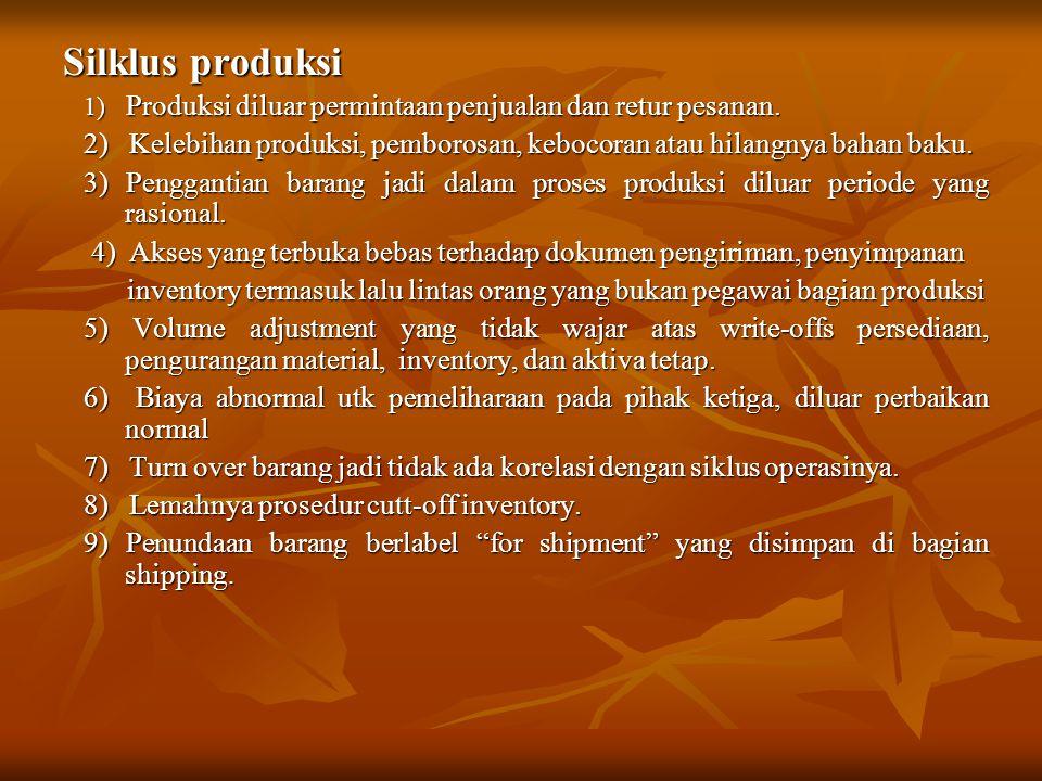 Silklus produksi 1) Produksi diluar permintaan penjualan dan retur pesanan. 2) Kelebihan produksi, pemborosan, kebocoran atau hilangnya bahan baku. 3)