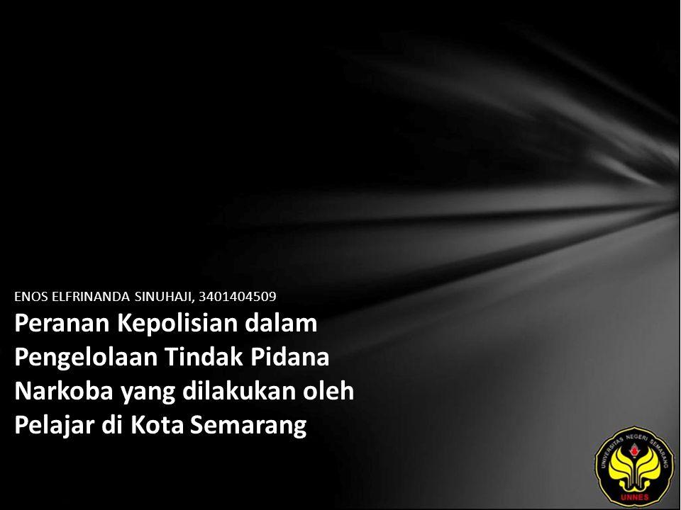 ENOS ELFRINANDA SINUHAJI, 3401404509 Peranan Kepolisian dalam Pengelolaan Tindak Pidana Narkoba yang dilakukan oleh Pelajar di Kota Semarang