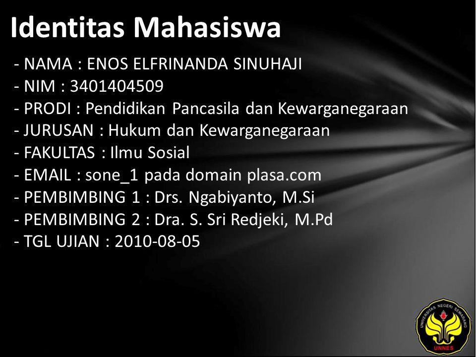 Identitas Mahasiswa - NAMA : ENOS ELFRINANDA SINUHAJI - NIM : 3401404509 - PRODI : Pendidikan Pancasila dan Kewarganegaraan - JURUSAN : Hukum dan Kewarganegaraan - FAKULTAS : Ilmu Sosial - EMAIL : sone_1 pada domain plasa.com - PEMBIMBING 1 : Drs.