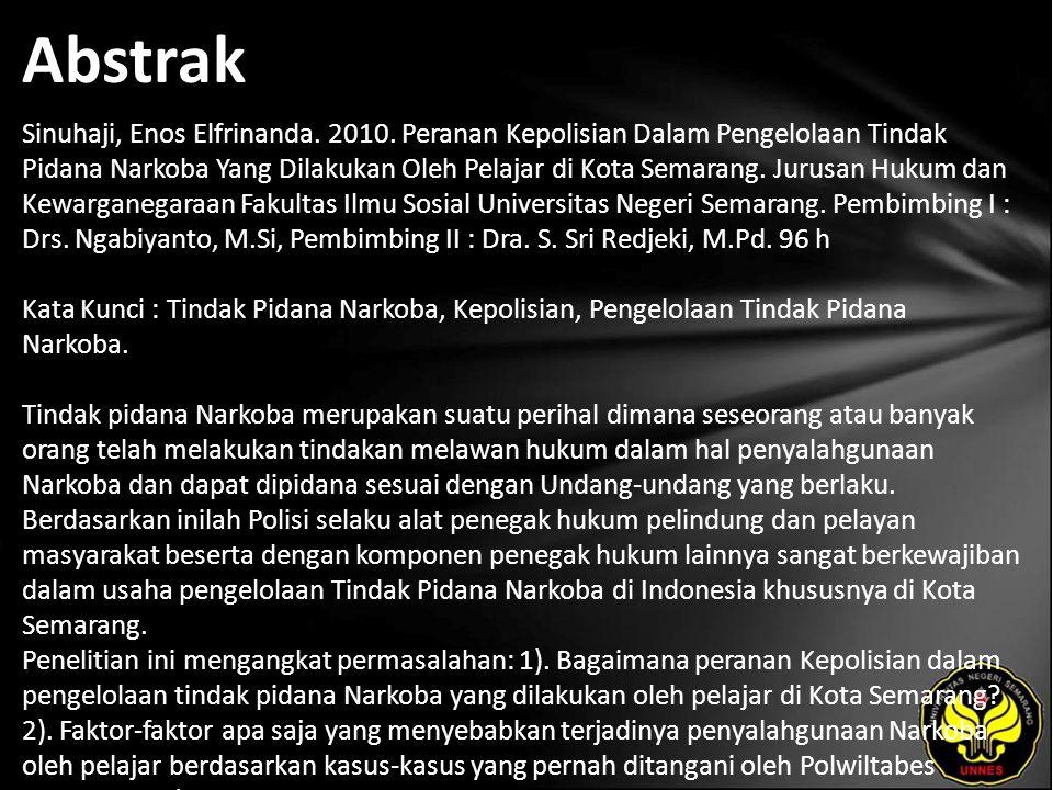 Abstrak Sinuhaji, Enos Elfrinanda. 2010. Peranan Kepolisian Dalam Pengelolaan Tindak Pidana Narkoba Yang Dilakukan Oleh Pelajar di Kota Semarang. Juru