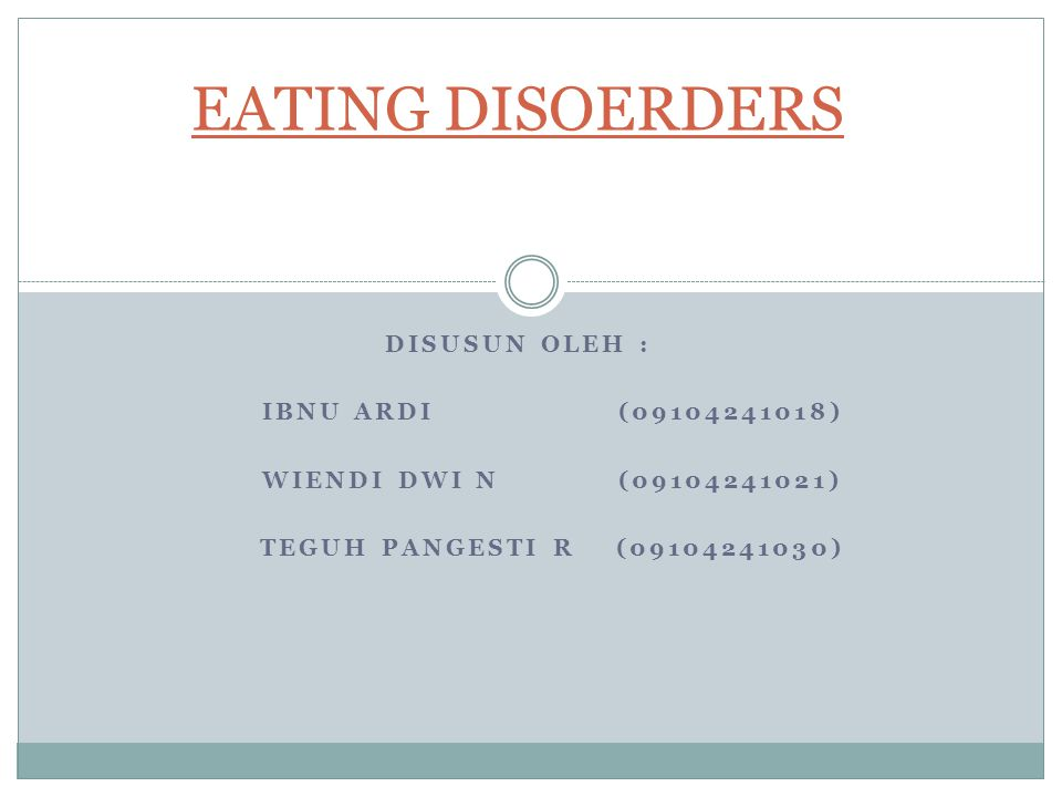 DISUSUN OLEH : IBNU ARDI(09104241018) WIENDI DWI N (09104241021) TEGUH PANGESTI R(09104241030) EATING DISOERDERS