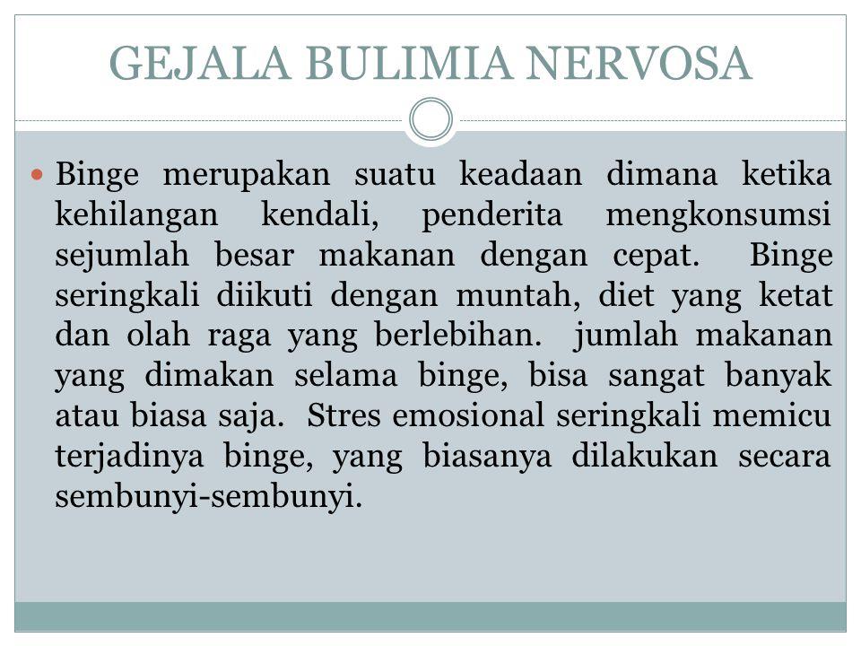 GEJALA BULIMIA NERVOSA Binge merupakan suatu keadaan dimana ketika kehilangan kendali, penderita mengkonsumsi sejumlah besar makanan dengan cepat. Bin