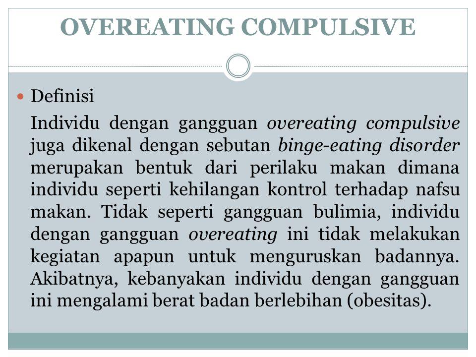 OVEREATING COMPULSIVE Definisi Individu dengan gangguan overeating compulsive juga dikenal dengan sebutan binge-eating disorder merupakan bentuk dari