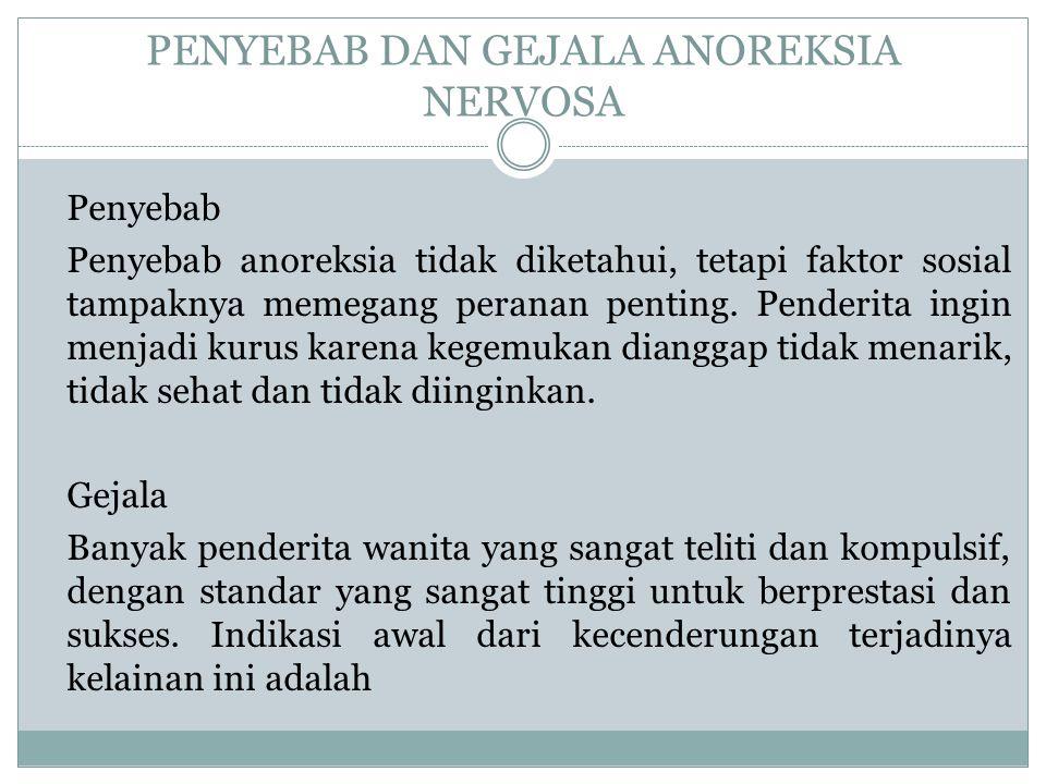 PENYEBAB DAN GEJALA ANOREKSIA NERVOSA Penyebab Penyebab anoreksia tidak diketahui, tetapi faktor sosial tampaknya memegang peranan penting. Penderita