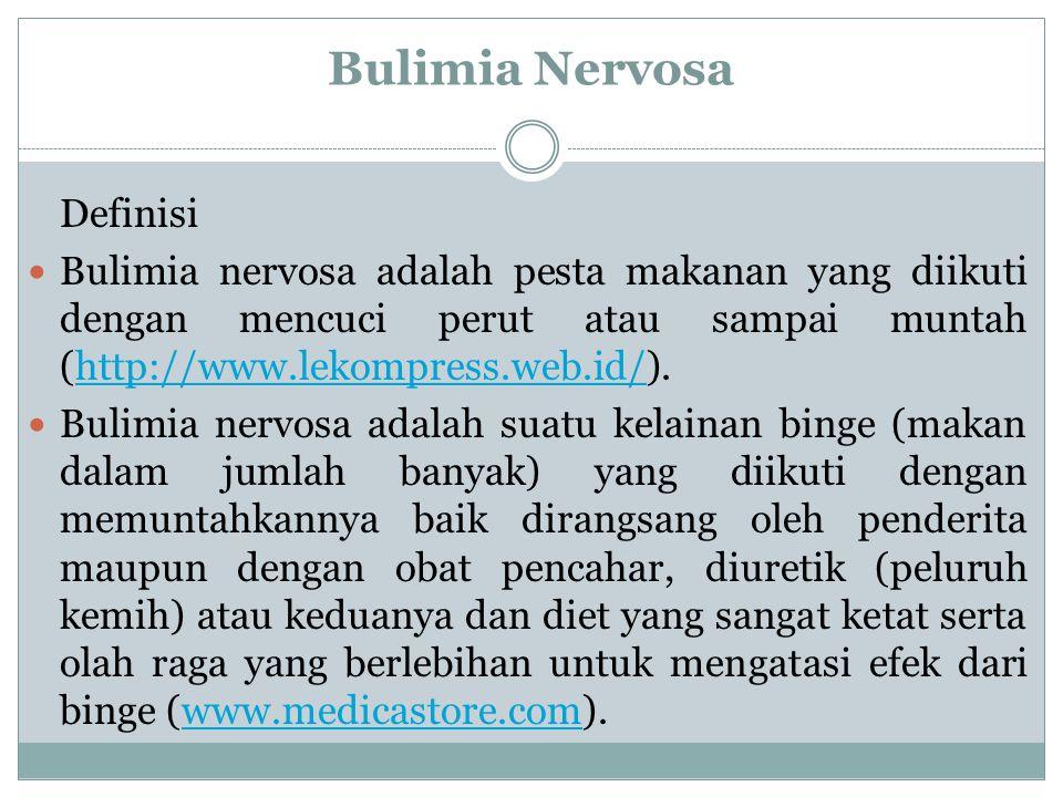 Bulimia Nervosa Definisi Bulimia nervosa adalah pesta makanan yang diikuti dengan mencuci perut atau sampai muntah (http://www.lekompress.web.id/).htt