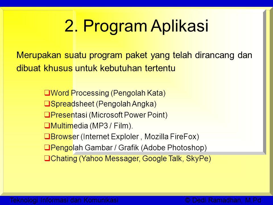 Teknologi Informasi dan Komunikasi © Dedi Ramadhan, M.Pd 2.