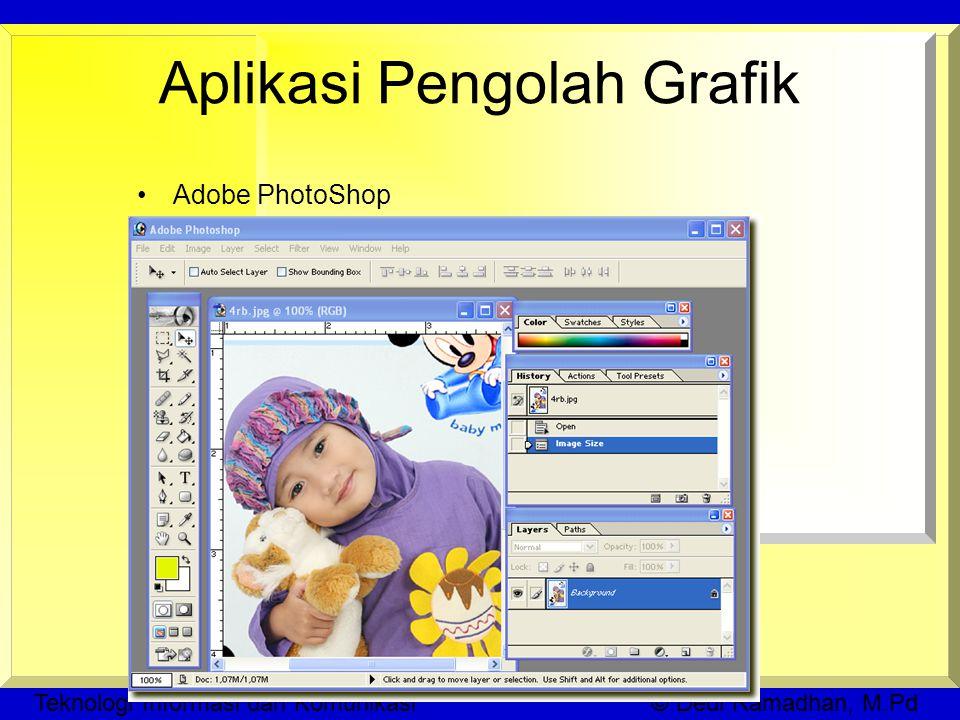 Teknologi Informasi dan Komunikasi © Dedi Ramadhan, M.Pd Aplikasi Pengolah Grafik Adobe PhotoShop