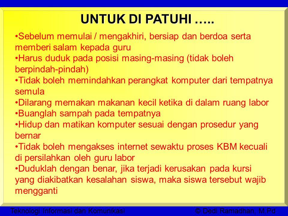 Teknologi Informasi dan Komunikasi © Dedi Ramadhan, M.Pd UNTUK DI PATUHI …..