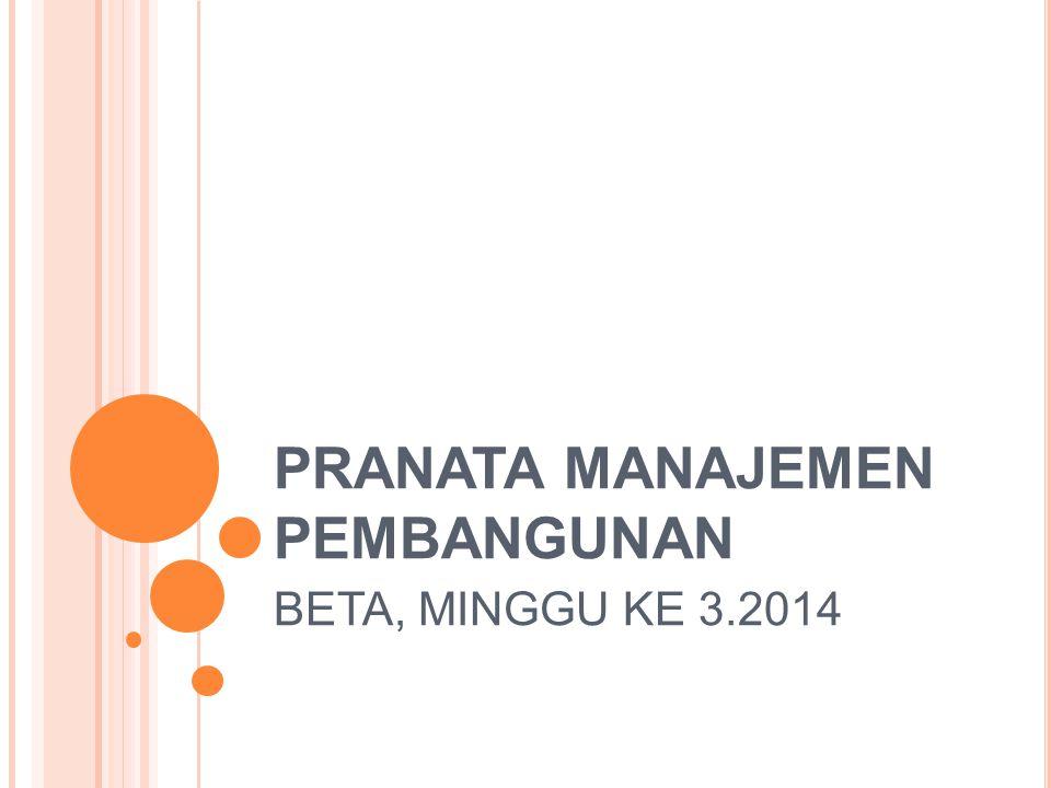 PRANATA MANAJEMEN PEMBANGUNAN BETA, MINGGU KE 3.2014