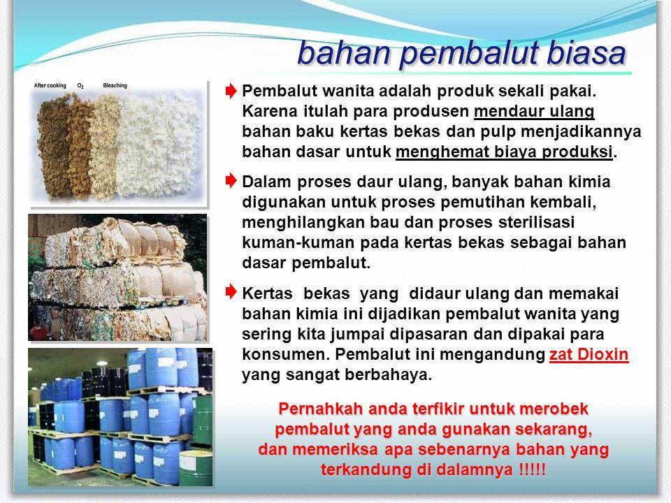 Pembalut wanita adalah produk sekali pakai. Karena itulah para produsen mendaur ulang bahan baku kertas bekas dan pulp menjadikannya bahan dasar untuk