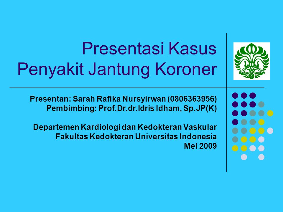 Presentasi Kasus Penyakit Jantung Koroner Presentan: Sarah Rafika Nursyirwan (0806363956) Pembimbing: Prof.Dr.dr.Idris Idham, Sp.JP(K) Departemen Kard