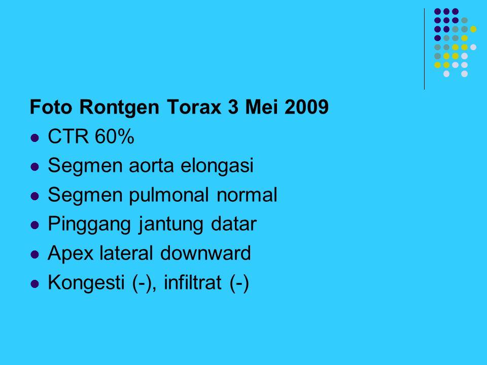 Foto Rontgen Torax 3 Mei 2009 CTR 60% Segmen aorta elongasi Segmen pulmonal normal Pinggang jantung datar Apex lateral downward Kongesti (-), infiltra
