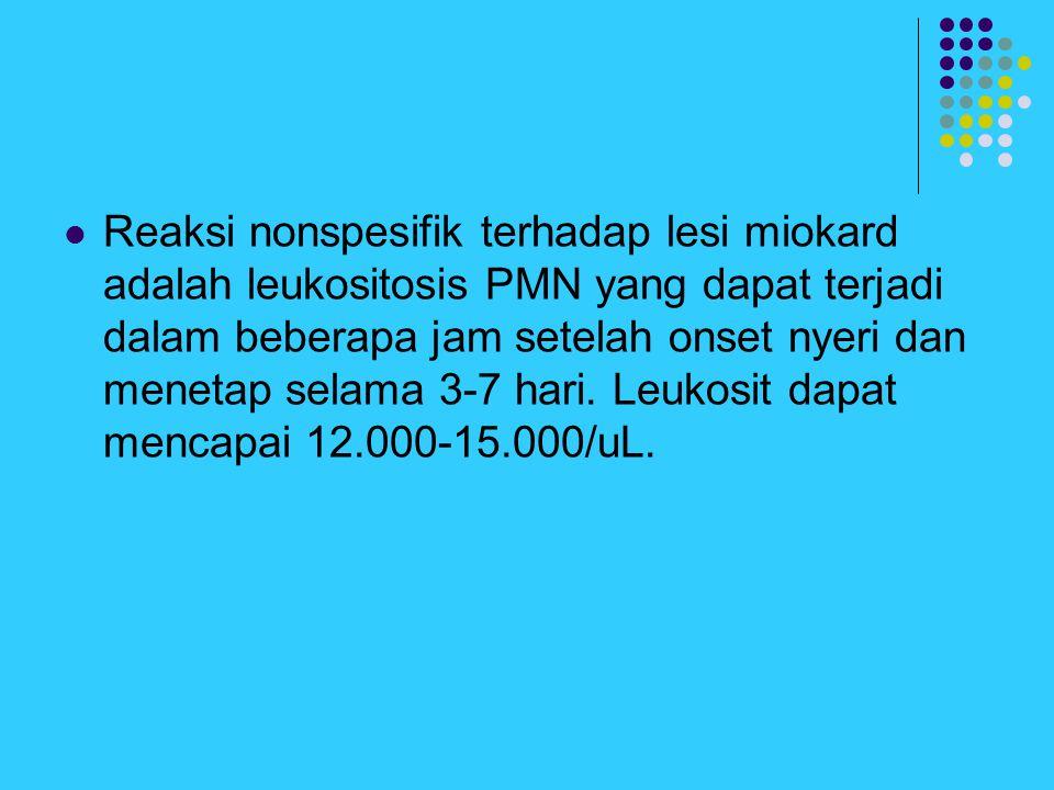 Reaksi nonspesifik terhadap lesi miokard adalah leukositosis PMN yang dapat terjadi dalam beberapa jam setelah onset nyeri dan menetap selama 3-7 hari