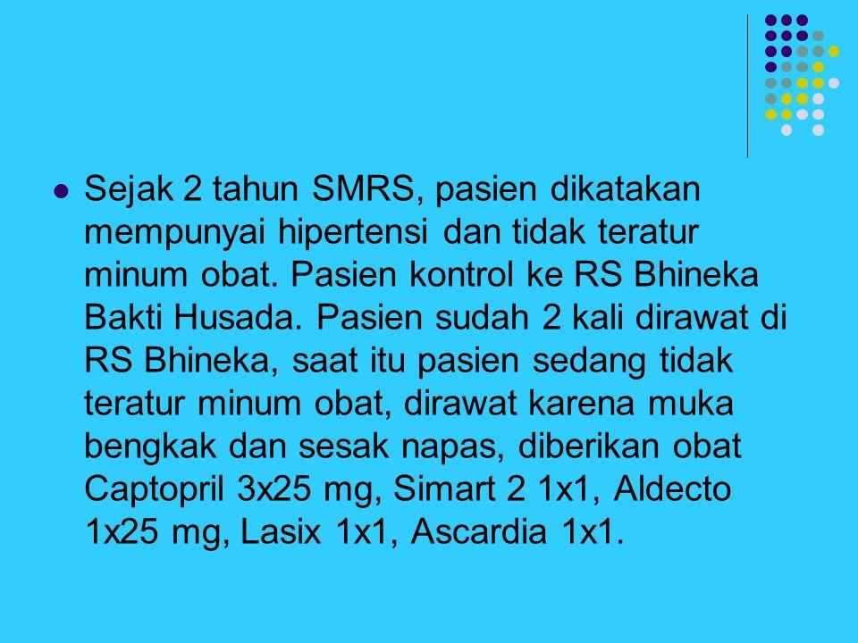 Sejak 2 tahun SMRS, pasien dikatakan mempunyai hipertensi dan tidak teratur minum obat. Pasien kontrol ke RS Bhineka Bakti Husada. Pasien sudah 2 kali