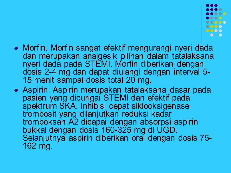 Morfin. Morfin sangat efektif mengurangi nyeri dada dan merupakan analgesik pilihan dalam tatalaksana nyeri dada pada STEMI. Morfin diberikan dengan d
