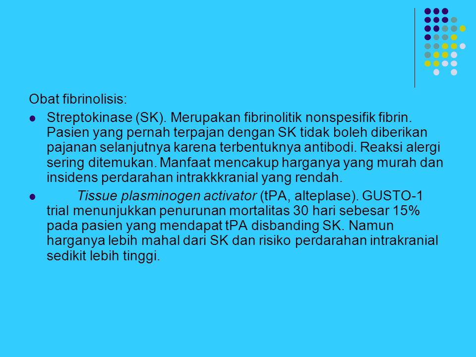 Obat fibrinolisis: Streptokinase (SK). Merupakan fibrinolitik nonspesifik fibrin. Pasien yang pernah terpajan dengan SK tidak boleh diberikan pajanan