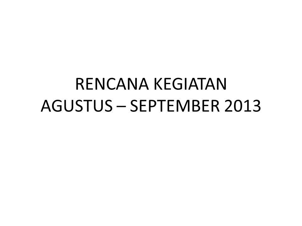 RENCANA KEGIATAN AGUSTUS – SEPTEMBER 2013