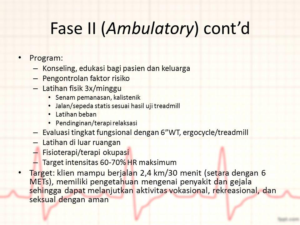 Fase II (Ambulatory) cont'd Program: – Konseling, edukasi bagi pasien dan keluarga – Pengontrolan faktor risiko – Latihan fisik 3x/minggu Senam pemana