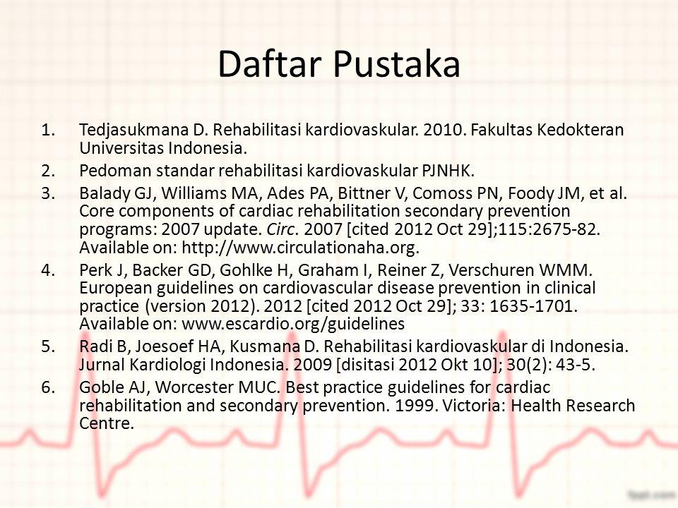 Daftar Pustaka 1.Tedjasukmana D. Rehabilitasi kardiovaskular. 2010. Fakultas Kedokteran Universitas Indonesia. 2.Pedoman standar rehabilitasi kardiova