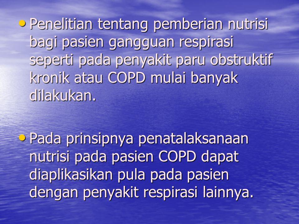 Penelitian tentang pemberian nutrisi bagi pasien gangguan respirasi seperti pada penyakit paru obstruktif kronik atau COPD mulai banyak dilakukan. Pen
