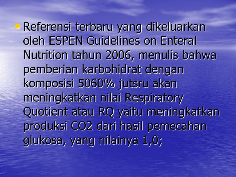 Referensi terbaru yang dikeluarkan oleh ESPEN Guidelines on Enteral Nutrition tahun 2006, menulis bahwa pemberian karbohidrat dengan komposisi 5060%