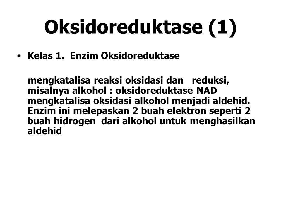 Oksidoreduktase (1) Kelas 1. Enzim Oksidoreduktase mengkatalisa reaksi oksidasi dan reduksi, misalnya alkohol : oksidoreduktase NAD mengkatalisa oksid