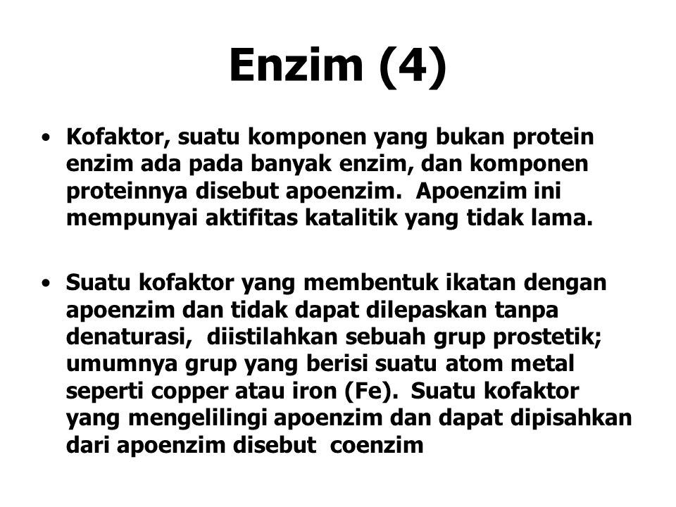 Enzim (4) Kofaktor, suatu komponen yang bukan protein enzim ada pada banyak enzim, dan komponen proteinnya disebut apoenzim.