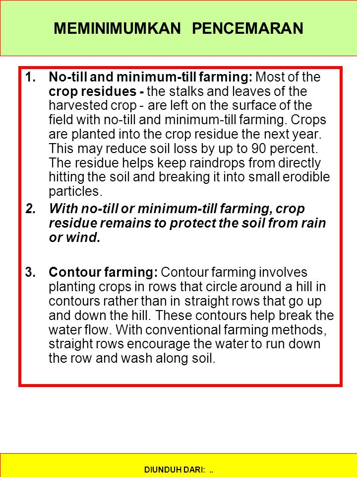 MEMINIMUMKAN PENCEMARAN 1.No-till and minimum-till farming: Most of the crop residues - the stalks and leaves of the harvested crop - are left on the
