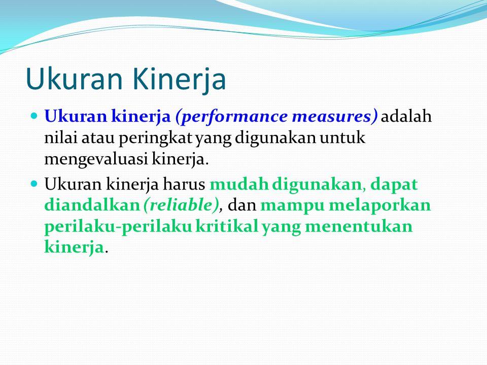 Ukuran Kinerja Ukuran kinerja (performance measures) adalah nilai atau peringkat yang digunakan untuk mengevaluasi kinerja. Ukuran kinerja harus mudah