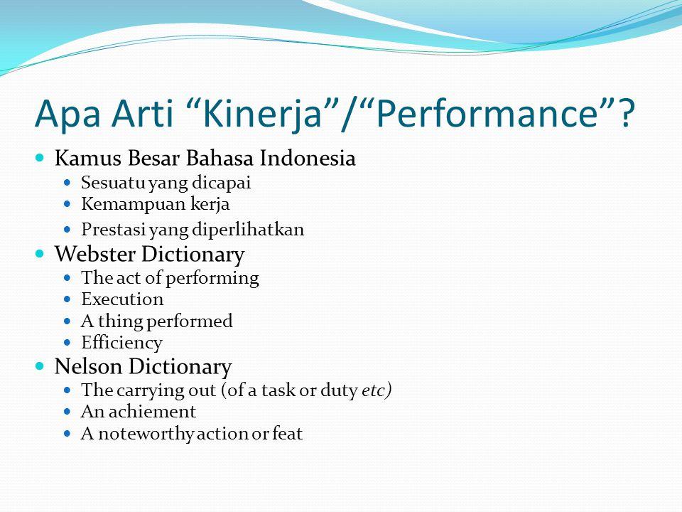 """Apa Arti """"Kinerja""""/""""Performance""""? Kamus Besar Bahasa Indonesia Sesuatu yang dicapai Kemampuan kerja Prestasi yang diperlihatkan Webster Dictionary The"""