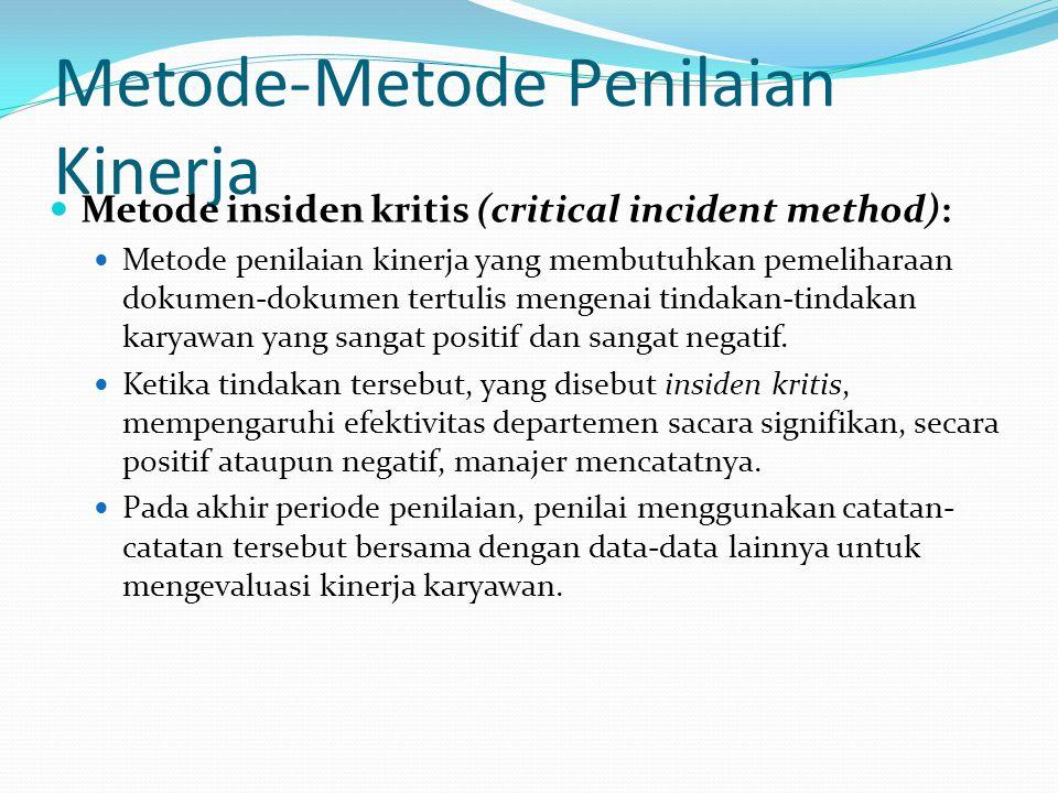 Metode-Metode Penilaian Kinerja Metode insiden kritis (critical incident method): Metode penilaian kinerja yang membutuhkan pemeliharaan dokumen-dokum