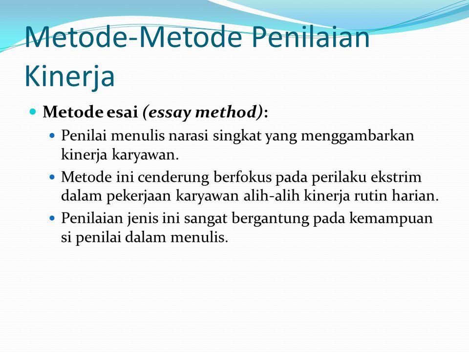 Metode-Metode Penilaian Kinerja Metode esai (essay method): Penilai menulis narasi singkat yang menggambarkan kinerja karyawan. Metode ini cenderung b