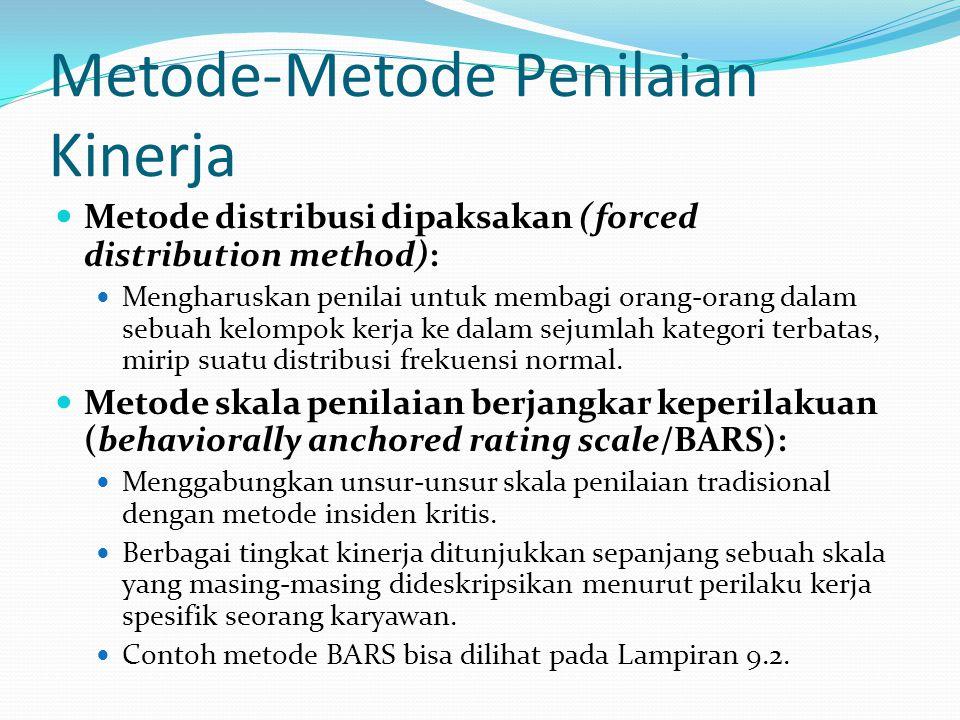 Metode-Metode Penilaian Kinerja Metode distribusi dipaksakan (forced distribution method): Mengharuskan penilai untuk membagi orang-orang dalam sebuah