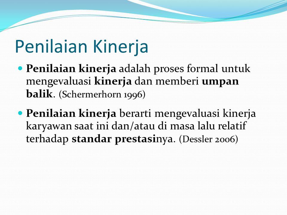 Penilaian Kinerja Penilaian kinerja adalah proses formal untuk mengevaluasi kinerja dan memberi umpan balik. (Schermerhorn 1996) Penilaian kinerja ber