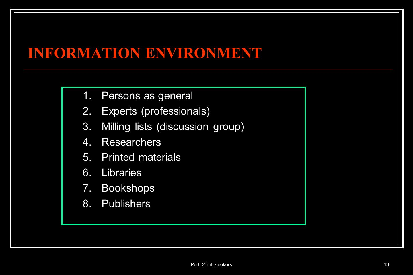 Pert_2_inf_seekers13 INFORMATION ENVIRONMENT 1.Persons as general 2.Experts (professionals) 3.Milling lists (discussion group) 4.Researchers 5.Printed